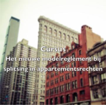 Cursus Het nieuwe modelreglement bij splitsing in appartementsrechten